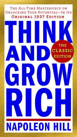 Think and Grow Rich: The Classic Edition by Napoleon Hill