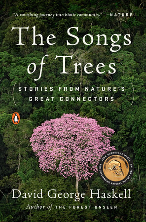 The Songs of Trees by David George Haskell | PenguinRandomHouse com
