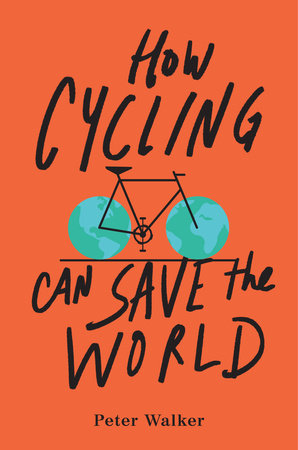 The cover of the book How Cycling Can Save the World