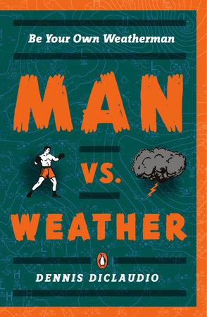 Man vs. Weather by Dennis Diclaudio