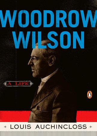 Woodrow Wilson by Louis Auchincloss