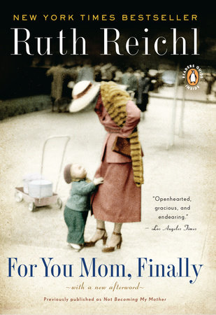 For You, Mom. Finally. by Ruth Reichl