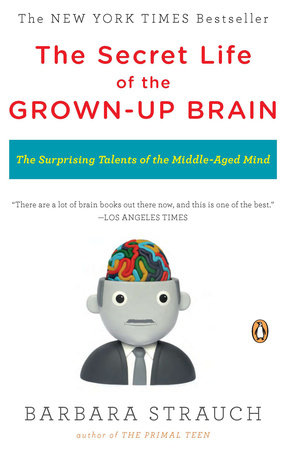 The Secret Life of the Grown-up Brain by Barbara Strauch