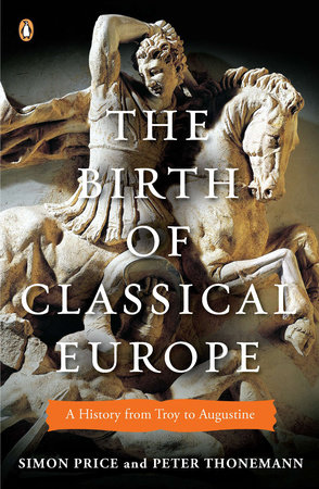 The Birth of Classical Europe by Simon Price and Peter Thonemann