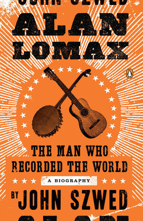 Alan Lomax by John Szwed
