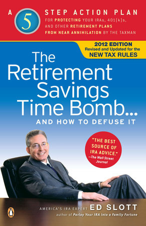 The Retirement Savings Time Bomb . . . and How to Defuse It by Ed Slott