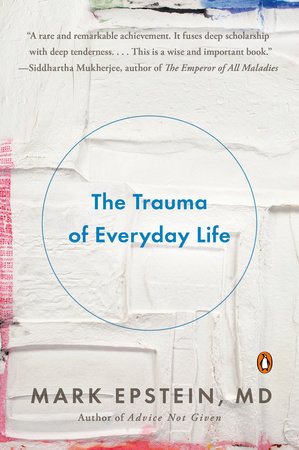 The Trauma of Everyday Life by Mark Epstein, M.D.