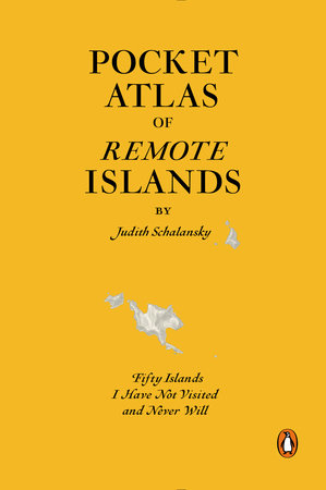 Pocket Atlas of Remote Islands by Judith Schalansky