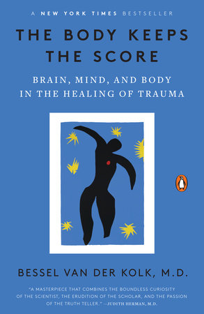 The Body Keeps the Score by Bessel van der Kolk, M.D.
