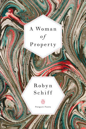 A Woman of Property by Robyn Schiff