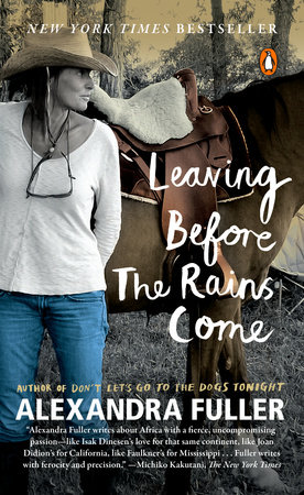 Leaving Before the Rains Come by Alexandra Fuller