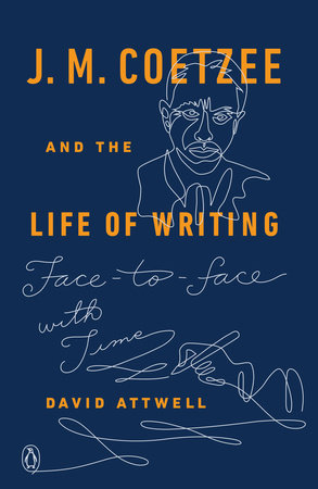 J. M. Coetzee and the Life of Writing by David Attwell
