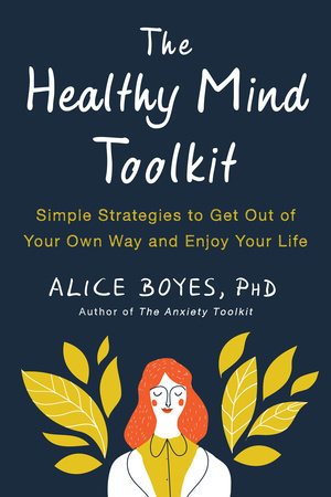 The Healthy Mind Toolkit by Alice Boyes, PhD