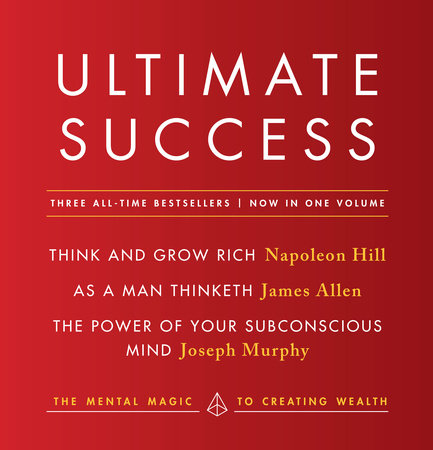 Ultimate Success featuring: Think and Grow Rich, As a Man Thinketh, and The Power of Your Subconscious Mind by Napoleon Hill, James Allen and Joseph Murphy