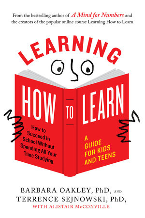 Learning How to Learn by Barbara Oakley, PhD, Terrence Sejnowski, PhD and Alistair McConville