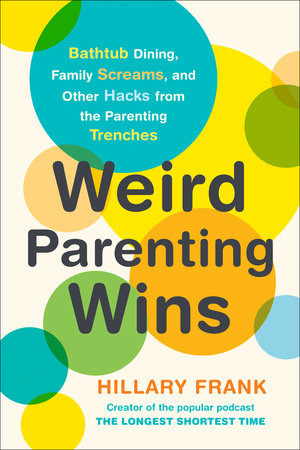 Weird Parenting Wins by Hillary Frank