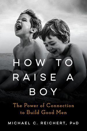 How To Raise A Boy by Michael C. Reichert