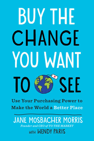 Buy the Change You Want to See by Jane Mosbacher Morris and Wendy Paris
