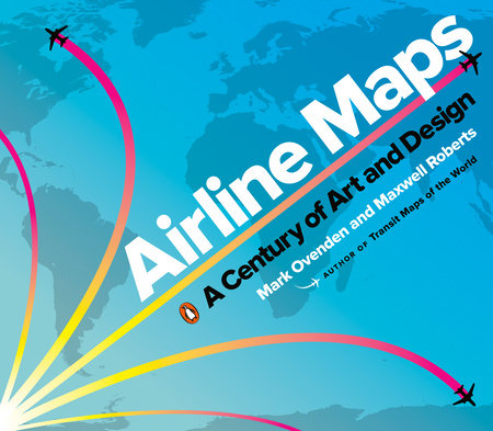 Airline Maps by Mark Ovenden, Maxwell Roberts: 9780143134077 | PenguinRandomHouse.com: on