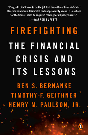 Firefighting by Ben S. Bernanke, Timothy F. Geithner and Henry M. Paulson, Jr.