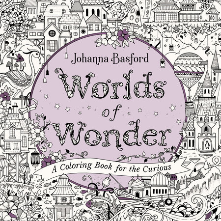 Worlds Of Wonder By Johanna Basford: 9780143136064  PenguinRandomHouse.com: Books