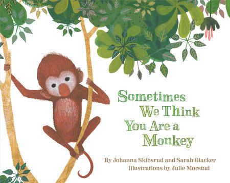 Sometimes We Think You Are a Monkey by Johanna Skibsrud