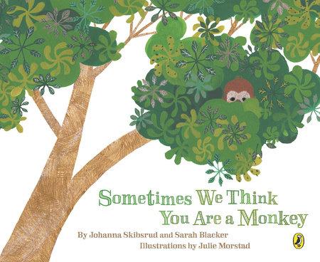 Sometimes We Think You Are a Monkey by Johanna Skibsrud and Sarah Blacker