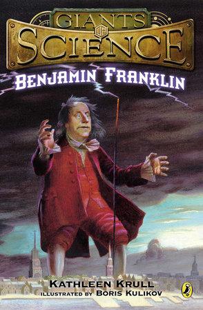 Benjamin Franklin by Kathleen Krull