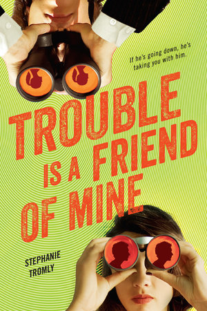 trouble is a friend of mine by stephanie tromly penguinrandomhouse