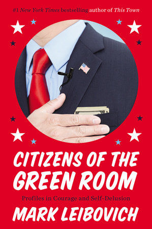 Citizens of the Green Room by Mark Leibovich