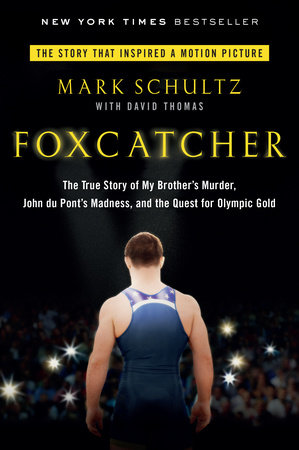 Foxcatcher by Mark Schultz