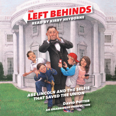 The Left Behinds: Abe Lincoln and the Selfie that Saved the Union cover