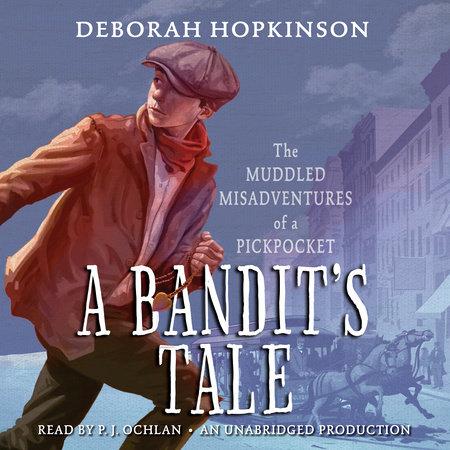 A Bandit's Tale: The Muddled Misadventures of a Pickpocket by Deborah Hopkinson