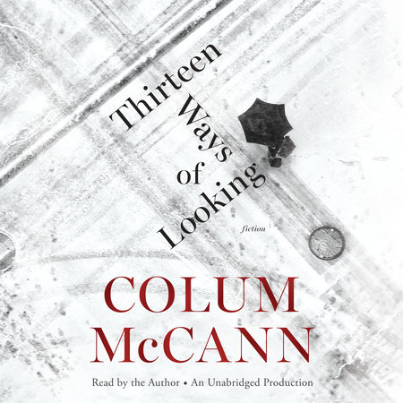Thirteen Ways of Looking by Colum McCann