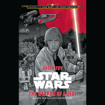 Journey to Star Wars: The Force Awakens The Weapon of a Jedi: A Luke Skywalker Adventure cover