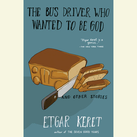 The Bus Driver Who Wanted To Be God & Other Stories by Etgar Keret