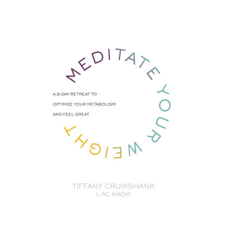 Meditate Your Weight by Tiffany Cruikshank, LAc, MAOM