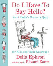 Do I Have to Say Hello? Aunt Delia's Manners Quiz for Kids and Their Grown-ups Cover