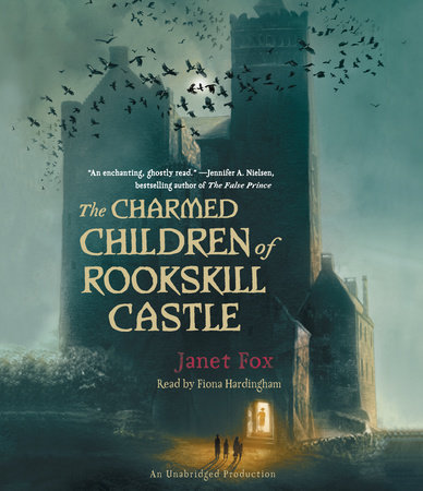 The Charmed Children of Rookskill Castle by Janet Fox