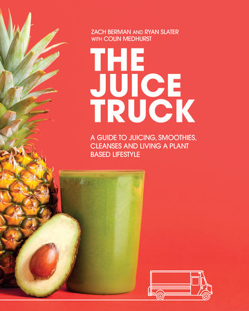 The Juice Truck by Zach Berman, Ryan Slater and Colin Medhurst