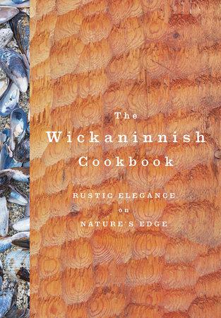 The Wickaninnish Cookbook by Wickaninnish Inn