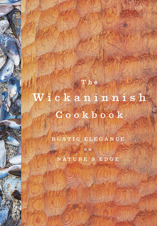 The Wickaninnish Cookbook by Wickaninnish Inn