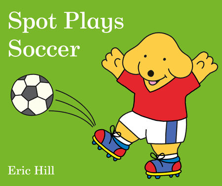 Spot Plays Soccer by Eric Hill