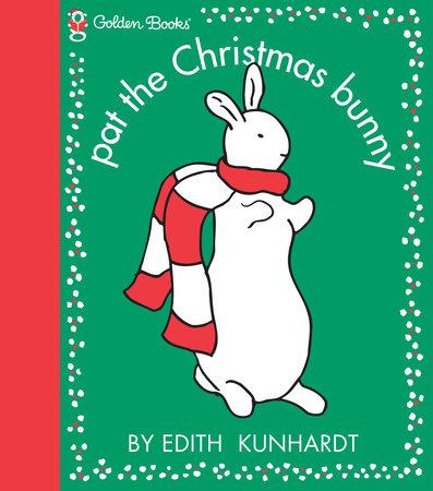 The Christmas Bunny.Pat The Christmas Bunny Pat The Bunny By Edith Kunhardt Davis 9780307121608 Penguinrandomhouse Com Books