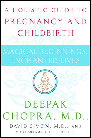 Magical Beginnings, Enchanted Lives by Deepak Chopra, M.D. and David Simon, M.D.
