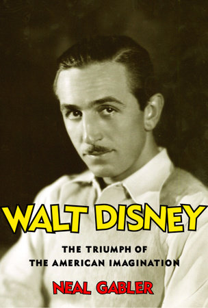 Walt Disney by Neal Gabler