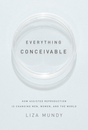 Everything Conceivable by Liza Mundy