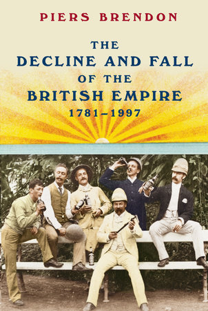 The Decline and Fall of the British Empire by Piers Brendon