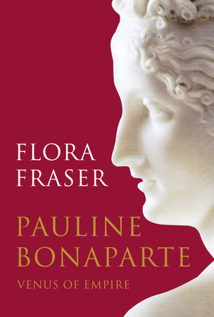 Pauline Bonaparte: Venus of Empire by Flora Fraser