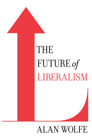 The Future of Liberalism by Alan Wolfe